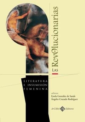 Las revolucionarias. Literatura e insumisión femenina